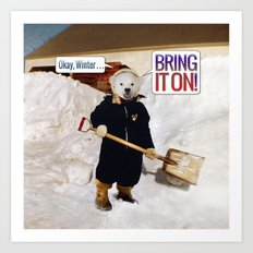 Okay, Winter . . . Bring it on! Art Print