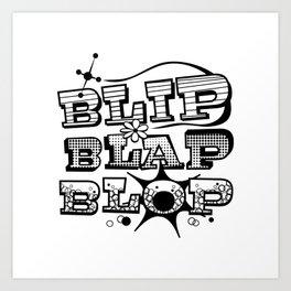 Blip Blap Blop  Art Print