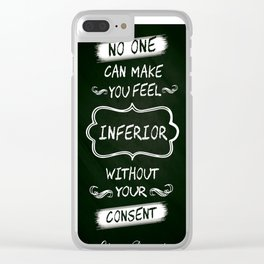 No one can make you feel inferior Eleanor Roosevelt Inspirational Quotes Design Clear iPhone Case