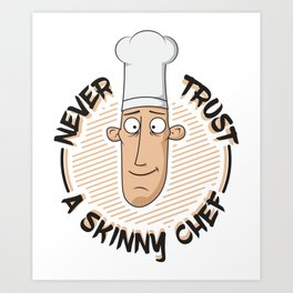 Never Trust A Skinny Chef - Funny Chef Quote Gift Art Print