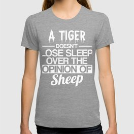 Wisdom Inpirational A Tiger Doesn't Lose Sleep Over Sheep T-shirt
