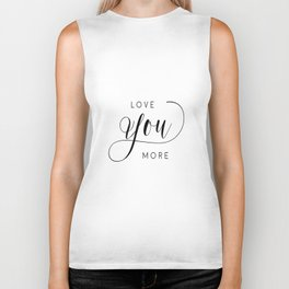 LOVE YOU MORE, Women Gift,Gift For Her,Darling I Love You,Love Quote,Love Art,Lovely Words Biker Tank