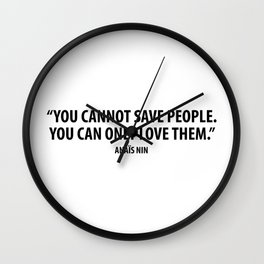 You cannot save people. You can only love them - Anaïs Nin Wall Clock