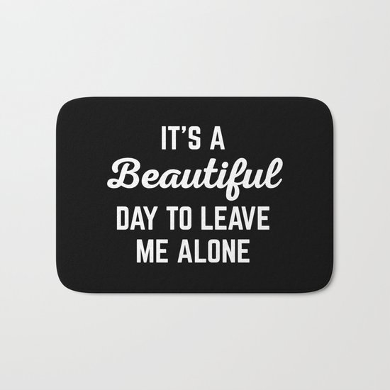 It's A Beautiful Day Funny Quote Bath Mat