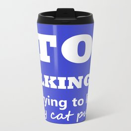 Stop Talking, I'm trying to listen to my cat purr Metal Travel Mug