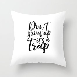 Don't Grow Up it's A Trap, Dr  Quote,Kids Gift,Nursery, Finny,Kids Room Decor,Quote Prints Throw Pillow