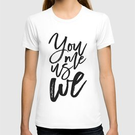 You Me Us We | Modern calligraphy | Typography print T-shirt