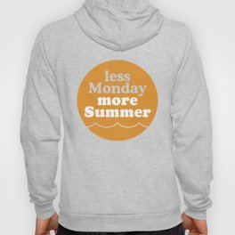 Less Monday More Summer Hoody