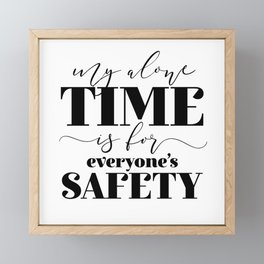 My Alone Time Is For Everyone's Safety Framed Mini Art Print