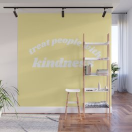 treat people with kindness Wall Mural