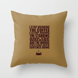 I Can't Stop Drinking the Coffee Throw Pillow