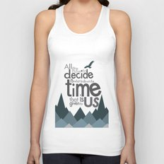 all we have to decide is what to do with the time that is given to us... Unisex Tank Top