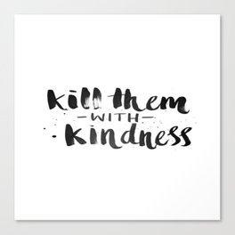 Black and White Brushstroke Kill Them With Kindess  Canvas Print