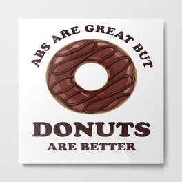 Abs Are Great But Donuts Are Better - Funny Fitspo Metal Print
