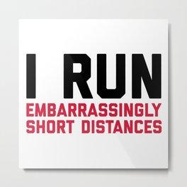 Run Short Distances Funny Quote Metal Print