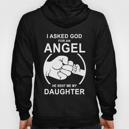 I asked god for an angel he send me my daughter t-shirts Hoody