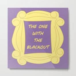 the One With the Blackout - Season 1 Episode 7 - Friends - Sitcom TV Show Metal Print