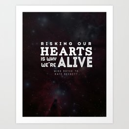 """""""Risking our hearts is why we're alive."""" - Mike Royce to Kate Beckett Art Print"""