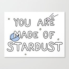 You Are Made of Stardust Canvas Print