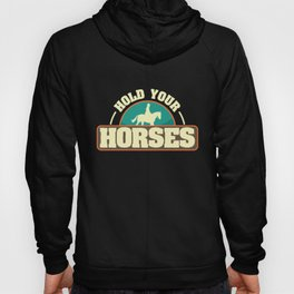Hold Your Horses design | Horsewoman Rider Riding Tee Hoody