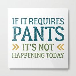 If It Requires Pants Metal Print