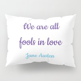 WE ARE ALL FOOLS IN LOVE - Jane Austen, Pride and Prejudice Pillow Sham