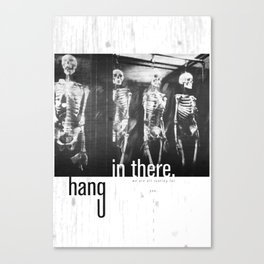 hang in there. Canvas Print
