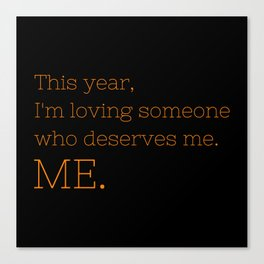 I'm loving someone who deserves me. ME - OITNB Collection Canvas Print