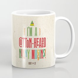 Buddy the Elf! I'm a Cotton-Headed Ninny Muggins! Coffee Mug