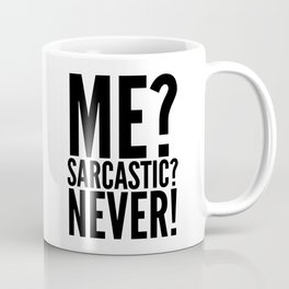 ME? SARCASTIC? NEVER! Coffee Mug