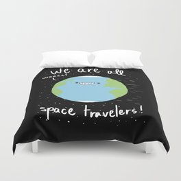 If You Think About It, We Are All Space Travelers Duvet Cover
