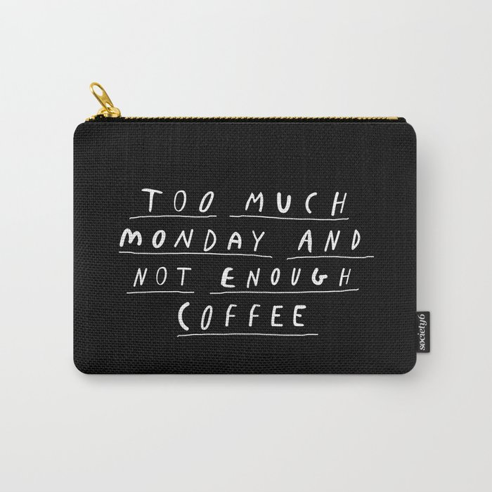 Too Much Monday and Not Enough Coffee black and white typography home kitchen wall decor Carry-All Pouch