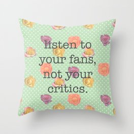 Listen to your fans, not your critics Throw Pillow