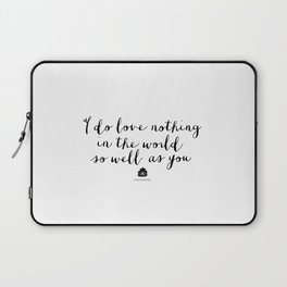 I Do Love Nothing in the World So Well as You monochrome typography poster design home wall decor Laptop Sleeve