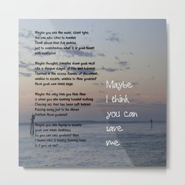 Maybe I Think You Can Save Me Metal Print