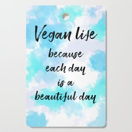 Vegan life because each day is a beautiful day - Blue Cutting Board