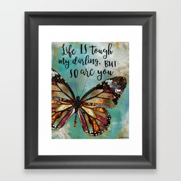Life Is Tough My Darling, But So Are You Framed Art Print