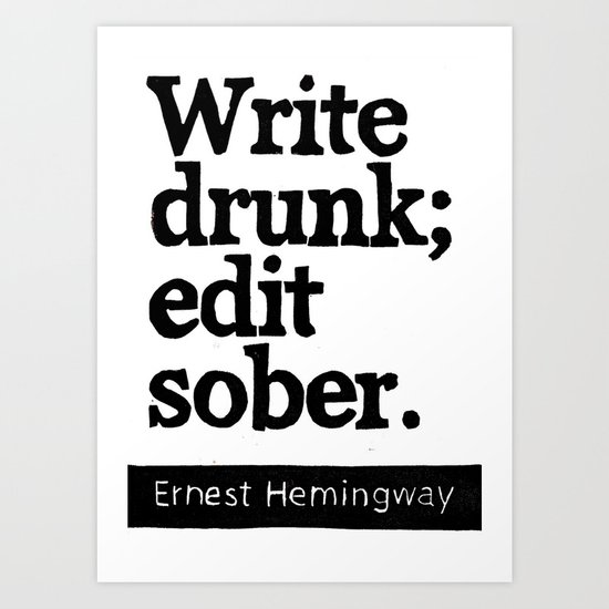 Write Drunk; Edit Sober.  Art Print
