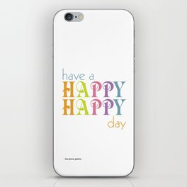 Have a happy happy day iPhone Skin