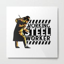 Working Steele Worker Best Gift Metal Print