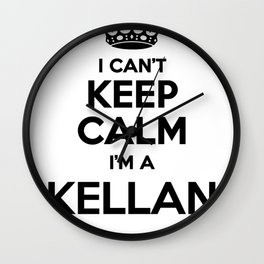 I cant keep calm I am a KELLAN Wall Clock