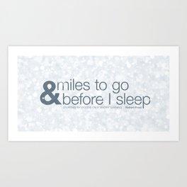 and miles to go before I sleep Art Print