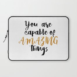 You  are  capable  of  amazing  things Laptop Sleeve