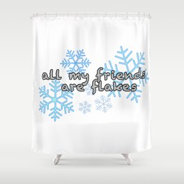 All My Friends Are Flakes Shower Curtain
