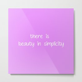 there is beauty in simplicity Metal Print
