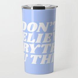 don't believe everything you think Travel Mug