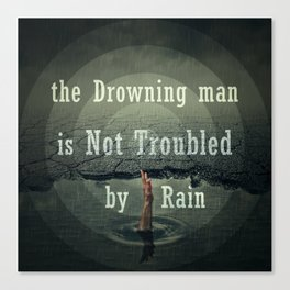 the drawning man is not troubled by rain Canvas Print