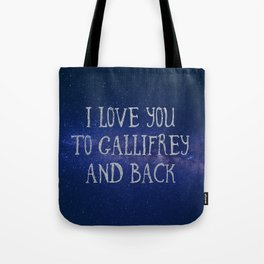 Love you to Gallifrey and back Tote Bag
