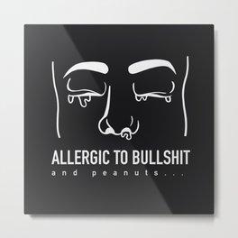 Allergic to bullshit and peanuts Metal Print