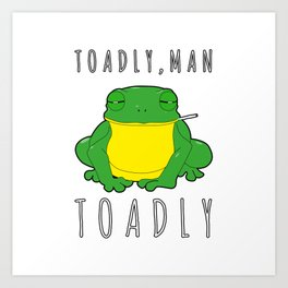 Toadly, Man. Toadly Funny Smoking Toad Frog Amphibian Medical Student Art Print